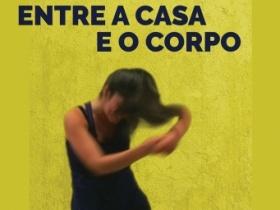 """Documentário """"Entre a casa e o corpo"""""""